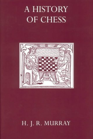 A History of Chess by Harold J.R. Murray (1913-12-01)