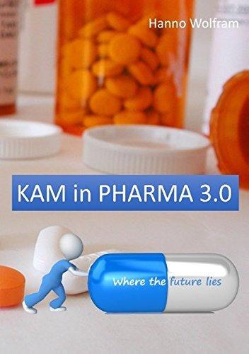 KAM in Pharma 3.0 by Hanno Wolfram (2014-12-19)