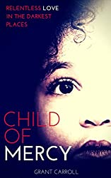 Child of Mercy: Relentless Love in the Darkest Places (English Edition)