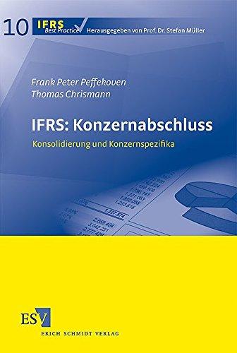 IFRS: Konzernabschluss: Konsolidierung und Konzernspezifika (IFRS Best Practice, Band 10)