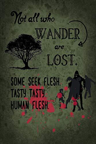 Not All Who Wander Are Lost.  Some Seek Flesh.  Tasty Tasty Human Flesh.: Zombie Parody Academic Calendar July 2019-December 2020, 6