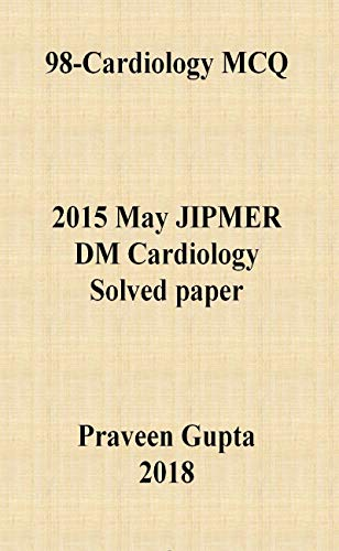 98 Cardiology MCQ: JIPMER July 2015 DM cardiology solved paper (English  Edition)