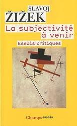 La subjectivité à venir : Essais critiques