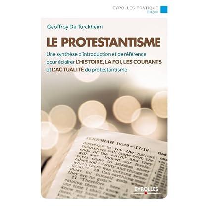 Le protestantisme: Une synthèse d'introduction et de référence pour éclairer l'histoire, la foi, les courants et l'actualité du protestantisme (Eyrolles Pratique)