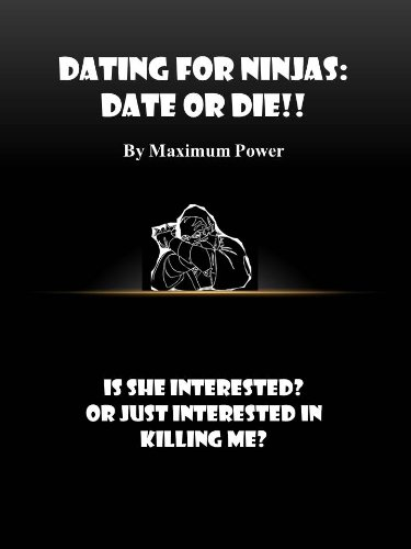 Dating For Ninjas: Date or Die!! (Is She Interested? Or Just ...
