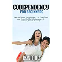Codependency: How to Conquer Codependency, Set Boundaries, and Enjoy Healthy Relationships with Partners, Friends & Family (mind control, relationship ... for women, manipulation) (English Edition)