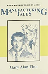 Manufacturing Tales: Sex Money Contemporary Legends (Publications of the American Folklore Society, New Series) by Gary Alan Fine (1992-11-15)