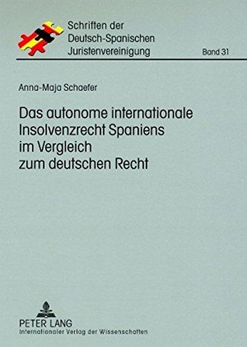 Das autonome internationale Insolvenzrecht Spaniens im Vergleich zum deutschen Recht (Schriften der Deutsch-Spanischen Juristenvereinigung)