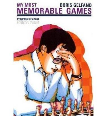 [(My Most Memorable Games)] [ By (author) Boris Gelfand, Edited by Kenneth P. Neat, Preface by Vladimir Kramnik, Introduction by Dirk Poldauf ] [May, 2005]