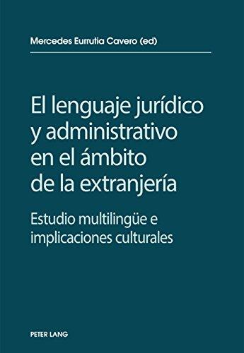 El lenguaje jurídico y administrativo en el ámbito de la extranjería: Estudio multilinguee e implicaciones socioculturales