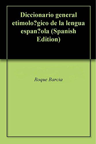 Diccionario general etimológico de la lengua española por Roque Barcia