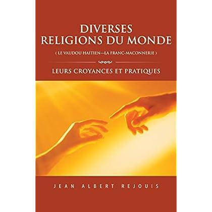 Diverses  Religions Du Monde (  Le Vaudou   Haitien---La Franc_Maconnerie  ): Leurs Croyances  Et Pratiques