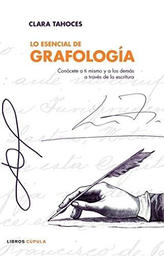 Lo esencial de grafología : conócete a ti mismo y a los demás a través de la escritura