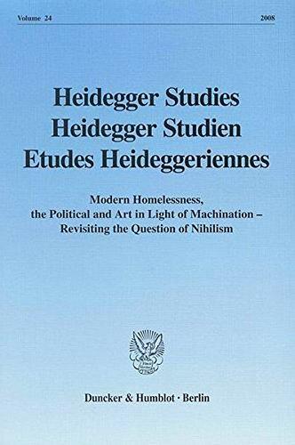 Heidegger Studies / Heidegger Studien / Etudes Heideggeriennes 24: Vol. 24 (2008). Modern Homelessness, the Political and Art in Light of Machination - Revisting the Question of Nihilism