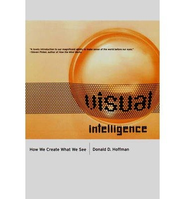 [(Visual Intelligence: How We Create What We See)] [Author: Donald David Hoffman] published on (April, 2000)