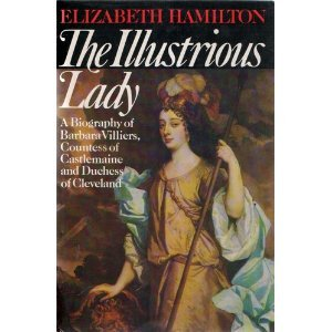 The illustrious lady: a biography of Barbara Villiers, Countess of Castlemaine and Duchess of Cleveland