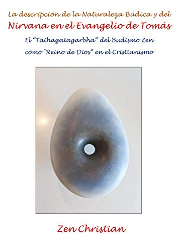 """La descripción de la Naturaleza Búdica y del Nirvana en el Evangelio de Tomás: El """"Tathagatagarbha"""" del Budismo Zen como"""