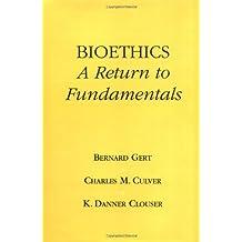 Bioethics: A Return to Fundamentals