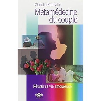 Métamédecine du couple - Réussir sa vie amoureuse