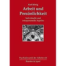 Arbeit und Persönlichkeit: Individuelle und interpersonelle Aspekte (Psychodynamik der Arbeitswelt)