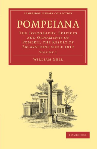 Pompeiana 2 Volume Paperback Set: Pompeiana: The Topography, Edifices and Ornaments of Pompeii, the Result of Excavations Since 1819 Volume 1 (Cambridge Library Collection - Classics)