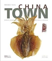Chinatown: Produkte, Rezepte und Geschichten aus einem kulinarischen Parallel-Universum