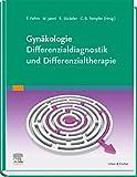 Gynäkologie - Differenzialdiagnostik und Differenzialtherapie: Klug entscheiden - gut behandeln -