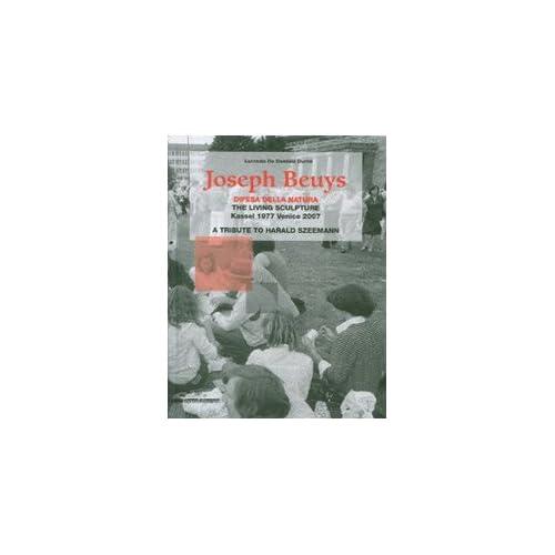 Joseph Beuys. Difesa Della Natura. The Living Sculpture. Kassel 1977-Venezia 2007. Omaggio A Harald Szeemann