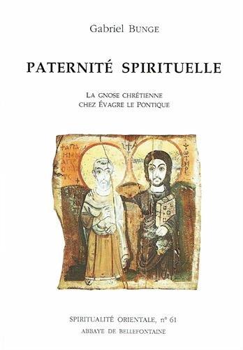 PATERNITE SPIRITUELLE. La gnose chrétienne chez Evagre le Pontique