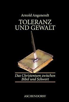 Toleranz und Gewalt von [Angenendt, Arnold]