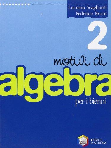 Motivi di algebra. Per le Scuole superiori: 2