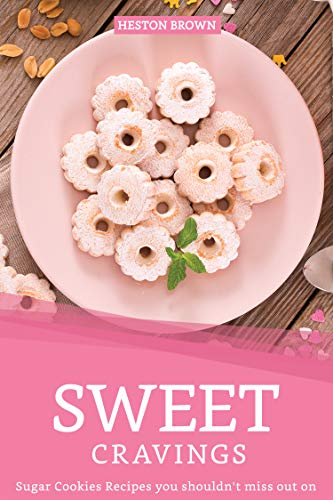 Sweet Cravings: Sugar Cookies Recipes you shouldn't miss out on (English Edition) (Cookie Sugar Crumbs)