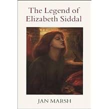 The Legend of Elizabeth Siddal by Jan Marsh (2010-09-01)