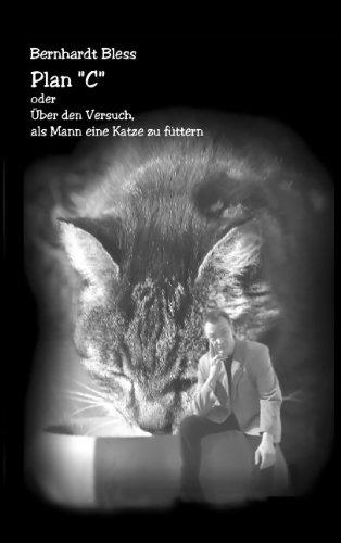 """Plan """"C"""" oder über den Versuch als Mann eine Katze zu füttern: Fast schon eine Liebesgeschichte"""