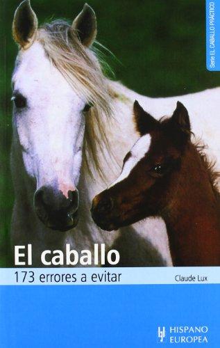 El caballo. 173 errores a evitar (El caballo práctico)