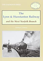 The Lynn and Hunstanton Railway and the West Norfolk Branch (Oakwood Library of Railway History)