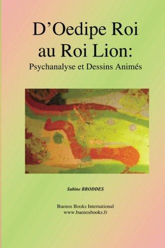 D'Oedipe Roi au Roi Lion: Psychanalyse et Dessins Animes par Sabine Broddes