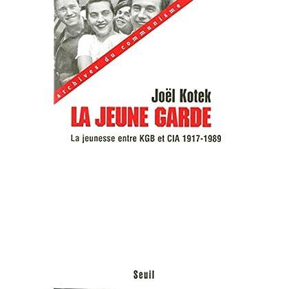 La Jeune Garde. La jeunesse entre KGB et CIA (1917-1989)