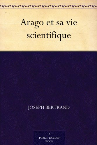 Arago et sa vie scientifique (French Edition)