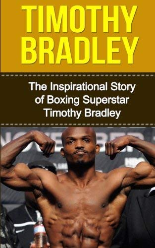 Timothy Bradley: The Inspirational Story of Boxing Superstar Timothy Bradley (Timothy Bradley Unauthorized Biography, California, Boxing Books) by Bill Redban (2014-12-01)