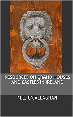 Resources on Grand Houses and Castles in Ireland (English Edition)