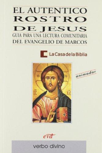 El auténtico rostro de Jesús : guía para una lectura comunitaria del Evangelio de Marcos por La Casa de la Biblia