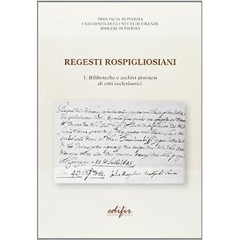 Regesti Rospigliosiani. Biblioteche E Archivi Pistoiesi Di Enti Ecclesiastici