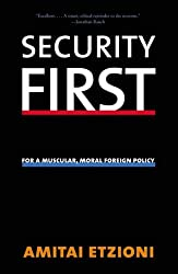 Security First: For a Muscular, Moral Foreign Policy (Future of American Democracy) (The Future of American Democracy Series) by Amitai Etzioni (2008-09-09)