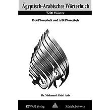 Ägyptisch-Arabisches Wörterbuch, 7200 Wörter: Deutsch /Arabisch /phonetisch und Arabisch /Deutsch /phonetisch