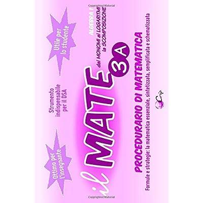 Il Mate 3A – Algebra 1: Procedurario Di Matematica - Formule E Strategie: La Matematica Essenziale, Sintetizzata, Semplificata E Schematizzata
