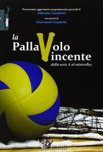 La pallavolo vincente dalla serie A al minivolley por Adriano Guidetti