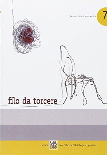 Filo da torcere. Museo madre. Una politica dell'arte per i giovani. Con DVD (Percorsi didattici trimestrali) por Peppe Carini
