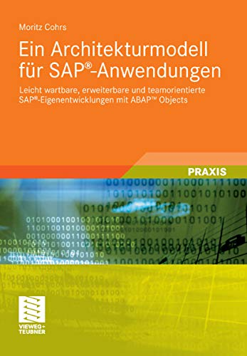 Ein Architekturmodell für SAP®-Anwendungen: Leicht wartbare, erweiterbare und teamorientierte SAP®-Eigenentwicklungen mit ABAPTM Objects -