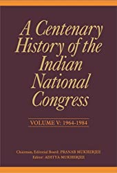 A Centenary History of the Indian National Congress - Vol. V: Volume-V: 1964-1984